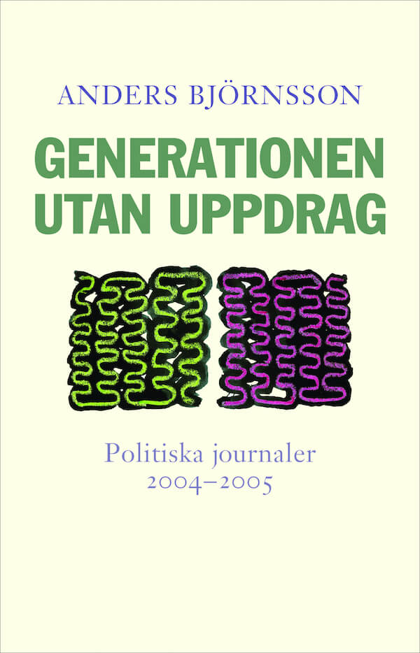 Generationen utan uppdrag. Politiska journaler