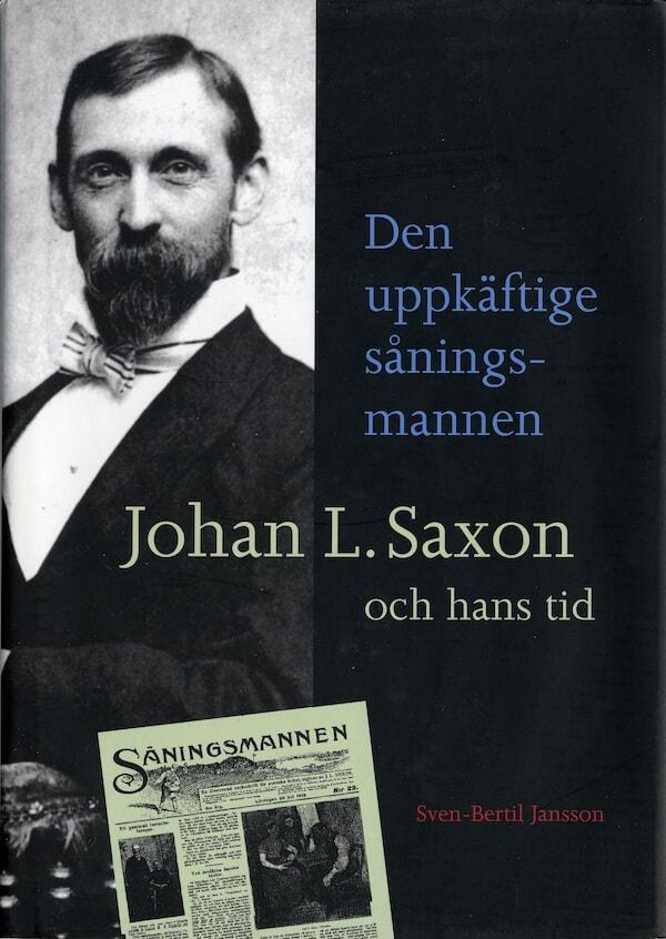 Den uppkäftige såningsmannen. Johan L. Saxon och hans tid