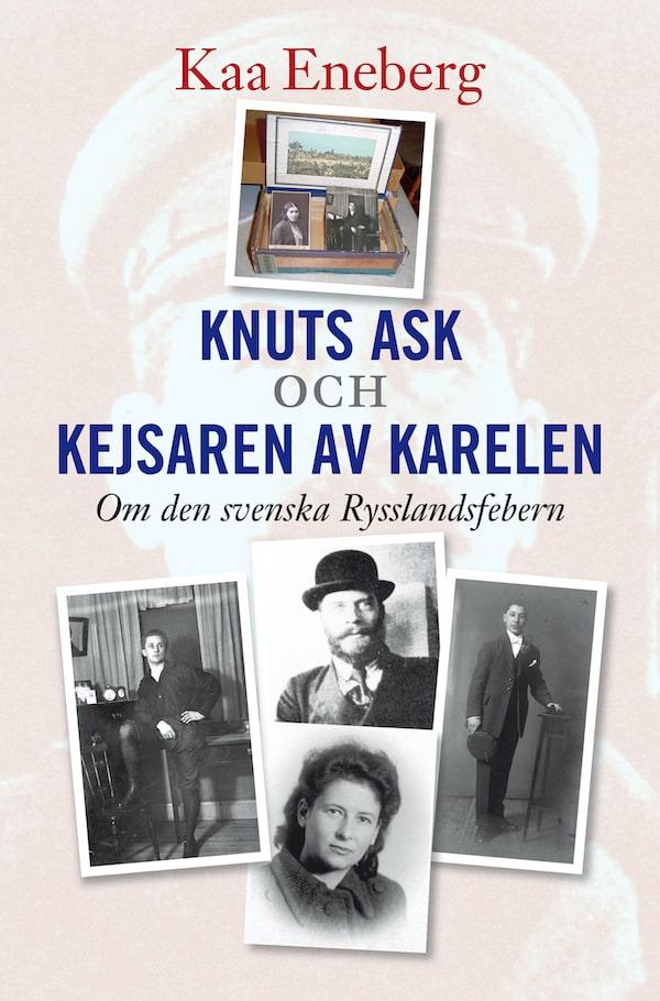 Knuts ask och Kejsaren av Karelen - Om den svenska Rysslandsfebern