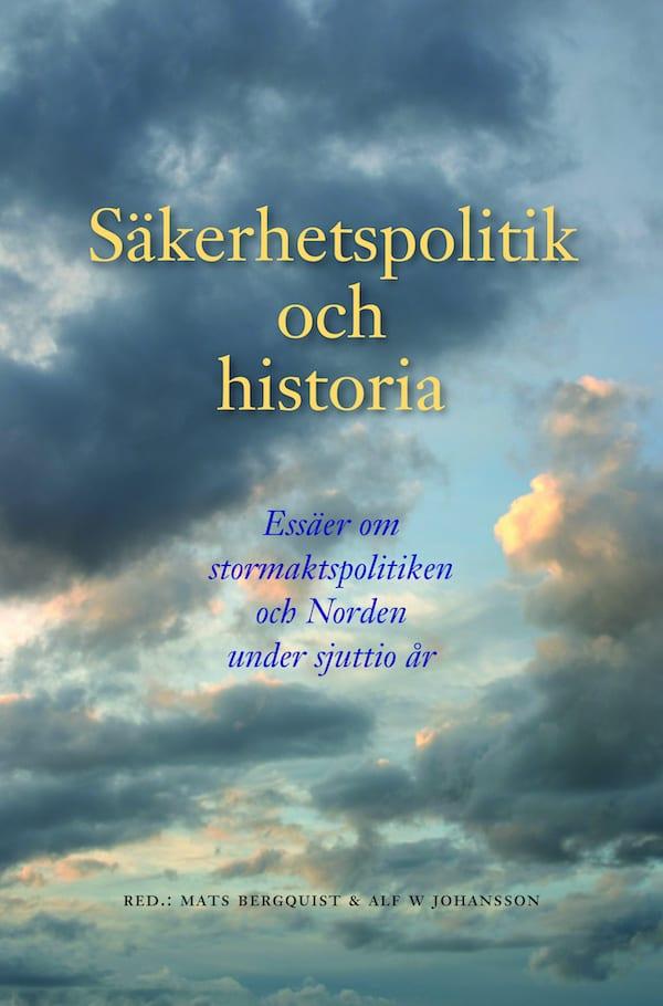 Säkerhetspolitik och historia. Essäer om stormaktspolitiken och Norden under sjuttio år
