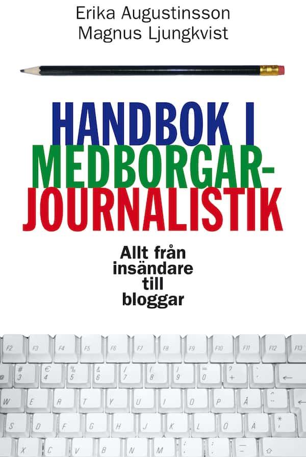 Handbok i medborgarjournalistik - allt från insändare till bloggar